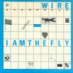 Wire I Am The Fly